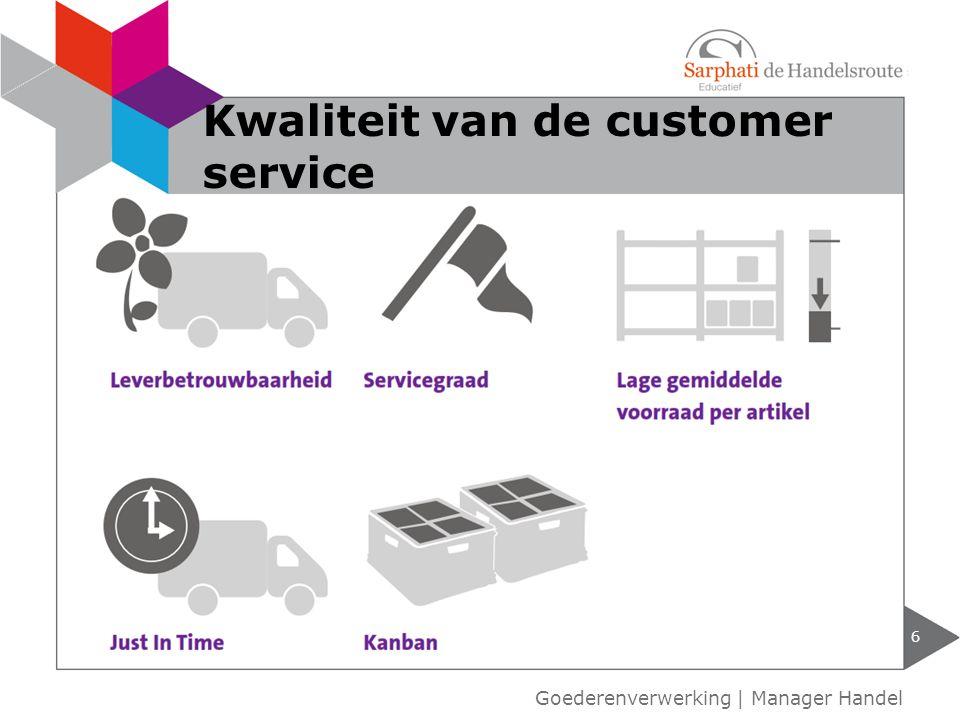 6 Kwaliteit van de customer service Goederenverwerking | Manager Handel