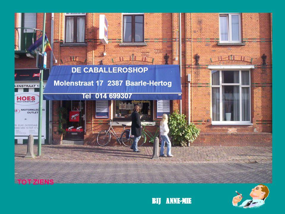 DE CABALLEROSHOP Molenstraat 17 2387 Baarle-Hertog Tel: 014 699307 TOT ZIENS BIJ ANNE-MIE