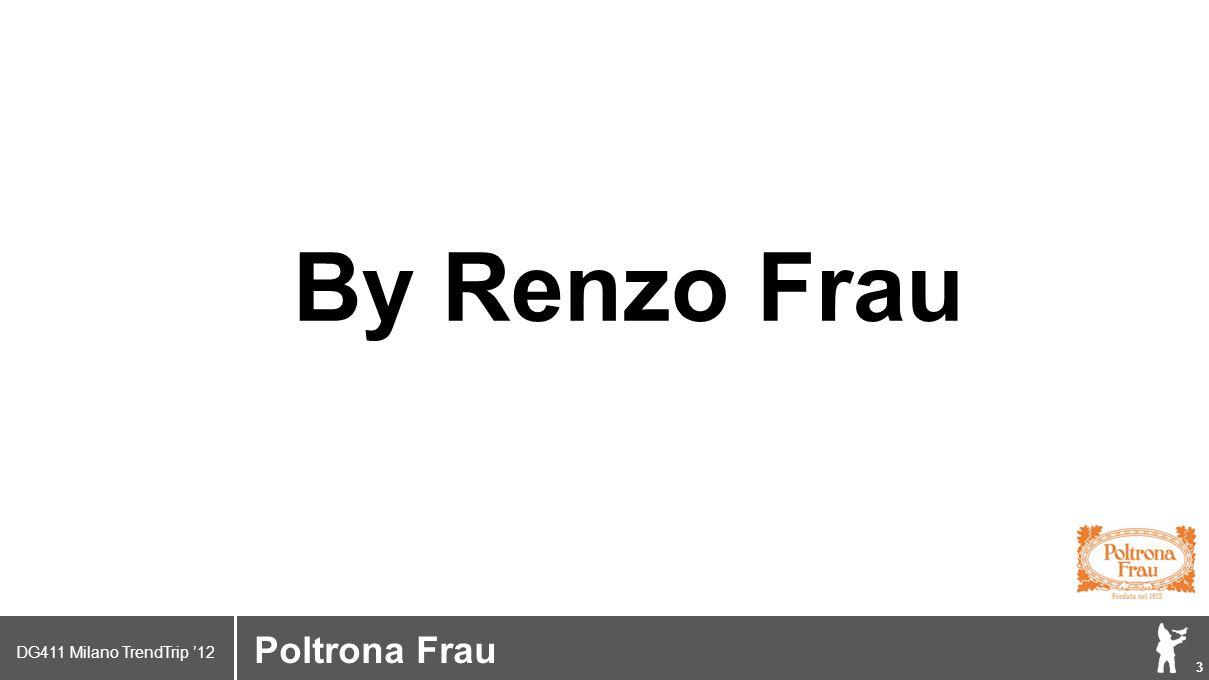 DG411 Milano TrendTrip '12 Klik om het opmaakprofiel te bewerken 4 Brand logo (name) Poltrona Frau 2011 2010 2009 1912