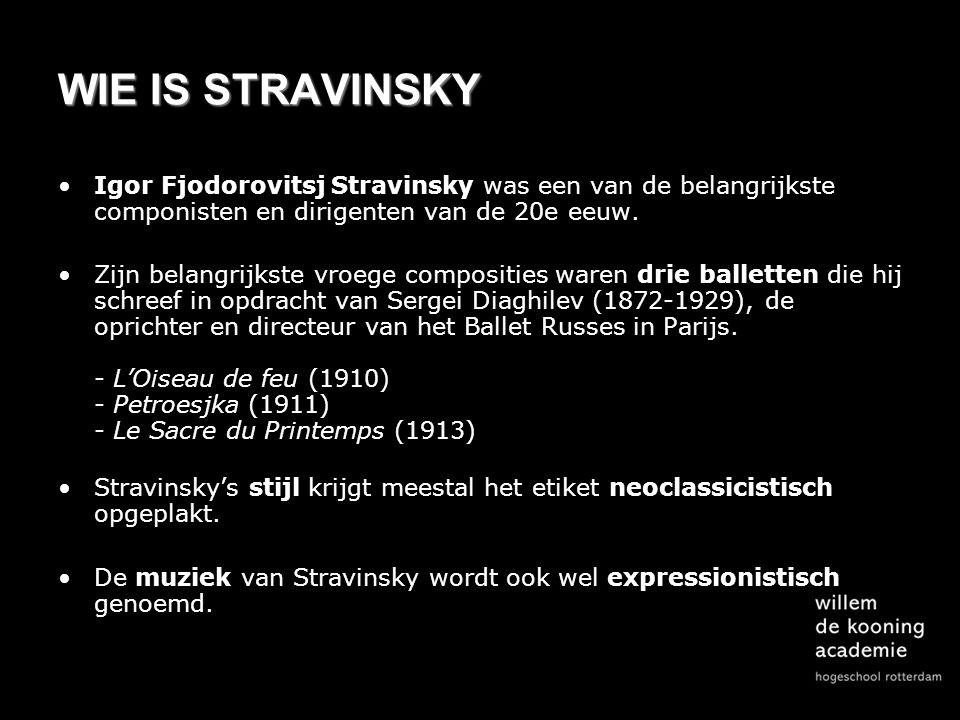 WIE IS STRAVINSKY Igor Fjodorovitsj Stravinsky was een van de belangrijkste componisten en dirigenten van de 20e eeuw.