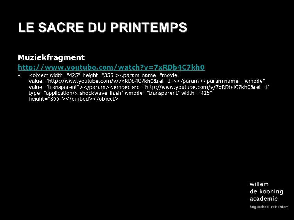 LE SACRE DU PRINTEMPS Muziekfragment http://www.youtube.com/watch?v=7xRDb4C7kh0