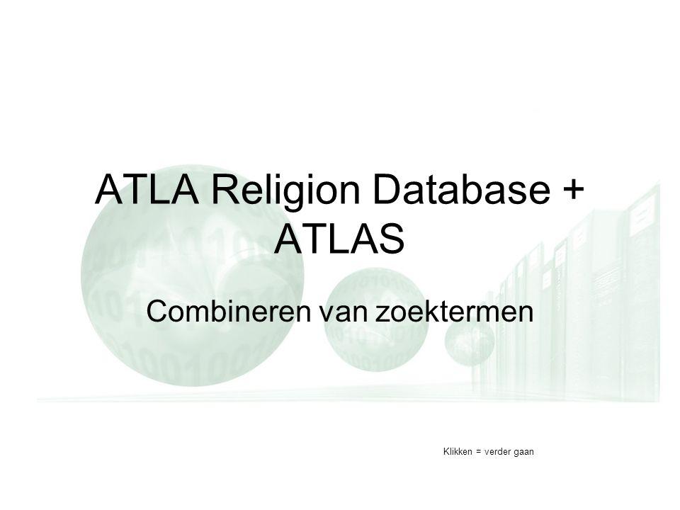 ATLA Religion Database + ATLAS Combineren van zoektermen Klikken = verder gaan