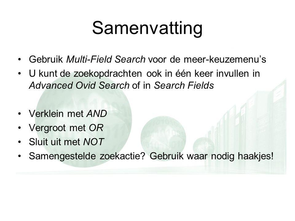 Samenvatting Gebruik Multi-Field Search voor de meer-keuzemenu's U kunt de zoekopdrachten ook in één keer invullen in Advanced Ovid Search of in Searc
