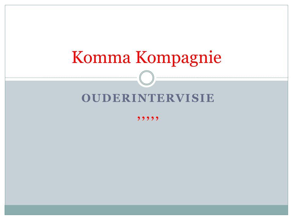 OUDERINTERVISIE,,,,, Komma Kompagnie