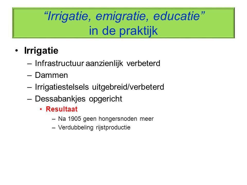 """""""Irrigatie, emigratie, educatie"""" in de praktijk Irrigatie –Infrastructuur aanzienlijk verbeterd –Dammen –Irrigatiestelsels uitgebreid/verbeterd –Dessa"""