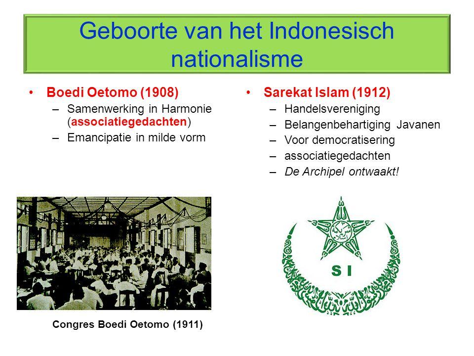 Geboorte van het Indonesisch nationalisme Boedi Oetomo (1908) –Samenwerking in Harmonie (associatiegedachten) –Emancipatie in milde vorm Congres Boedi