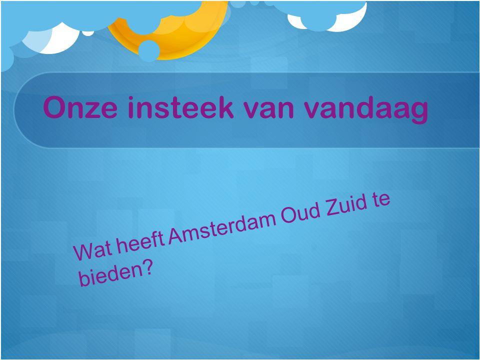 Onze insteek van vandaag Wat heeft Amsterdam Oud Zuid te bieden?