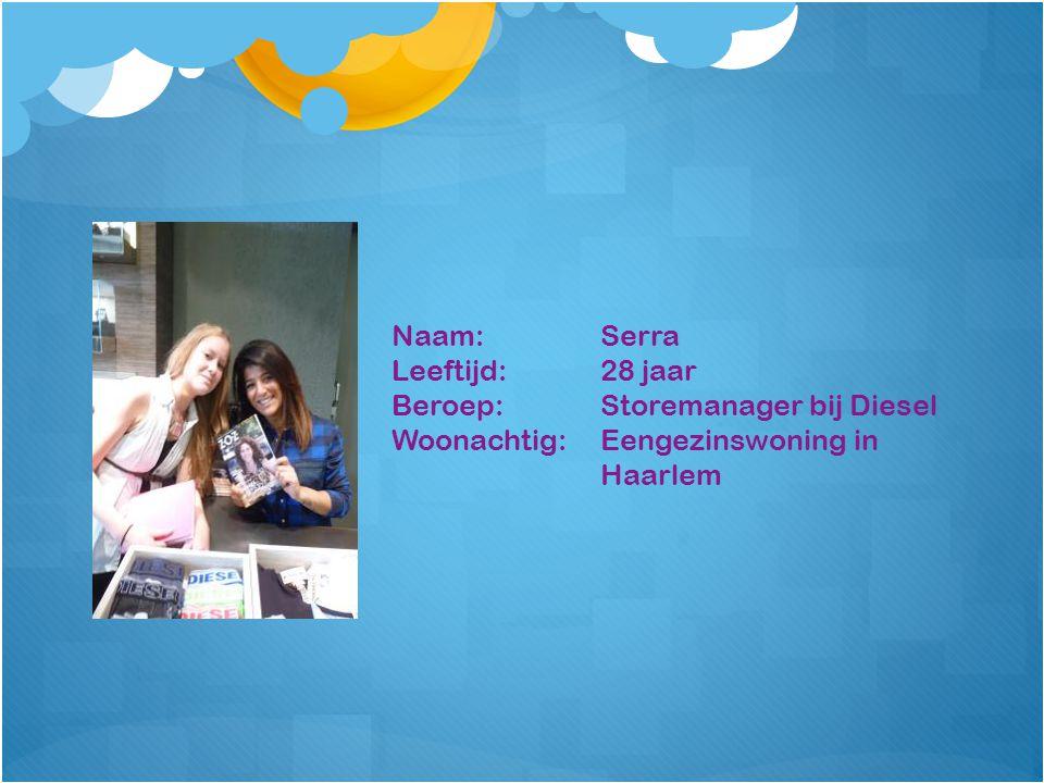 Naam: Serra Leeftijd:28 jaar Beroep:Storemanager bij Diesel Woonachtig:Eengezinswoning in Haarlem