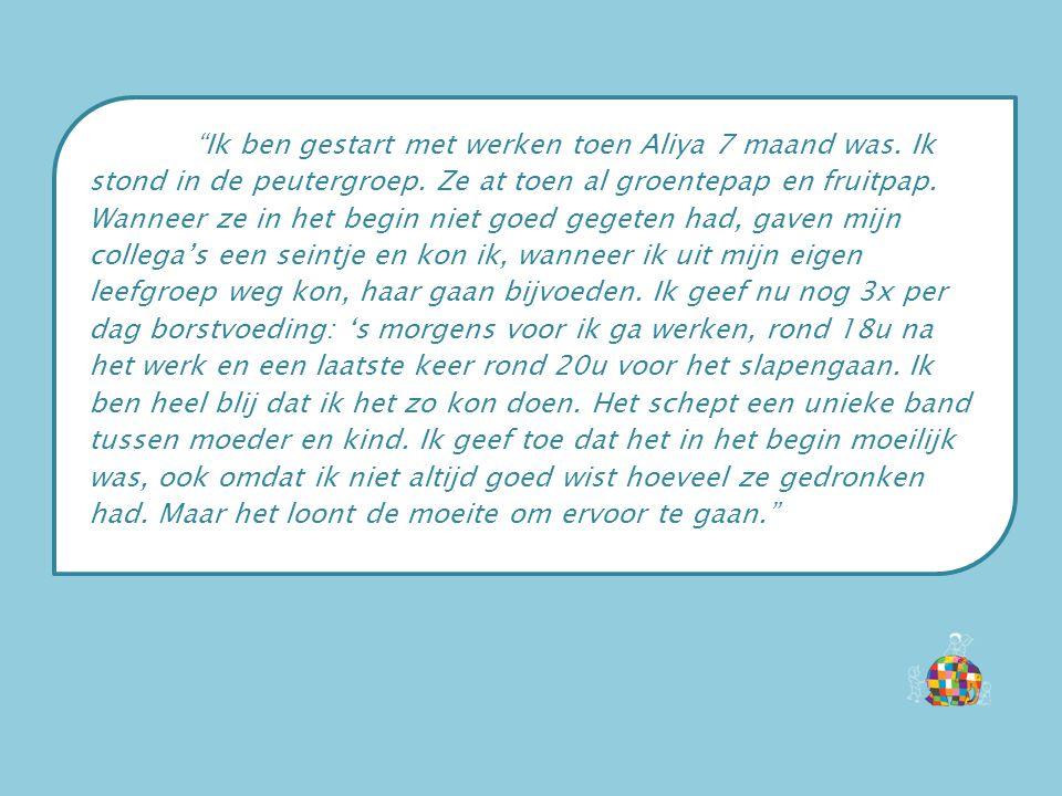 """""""Ik ben gestart met werken toen Aliya 7 maand was. Ik stond in de peutergroep. Ze at toen al groentepap en fruitpap. Wanneer ze in het begin niet goed"""