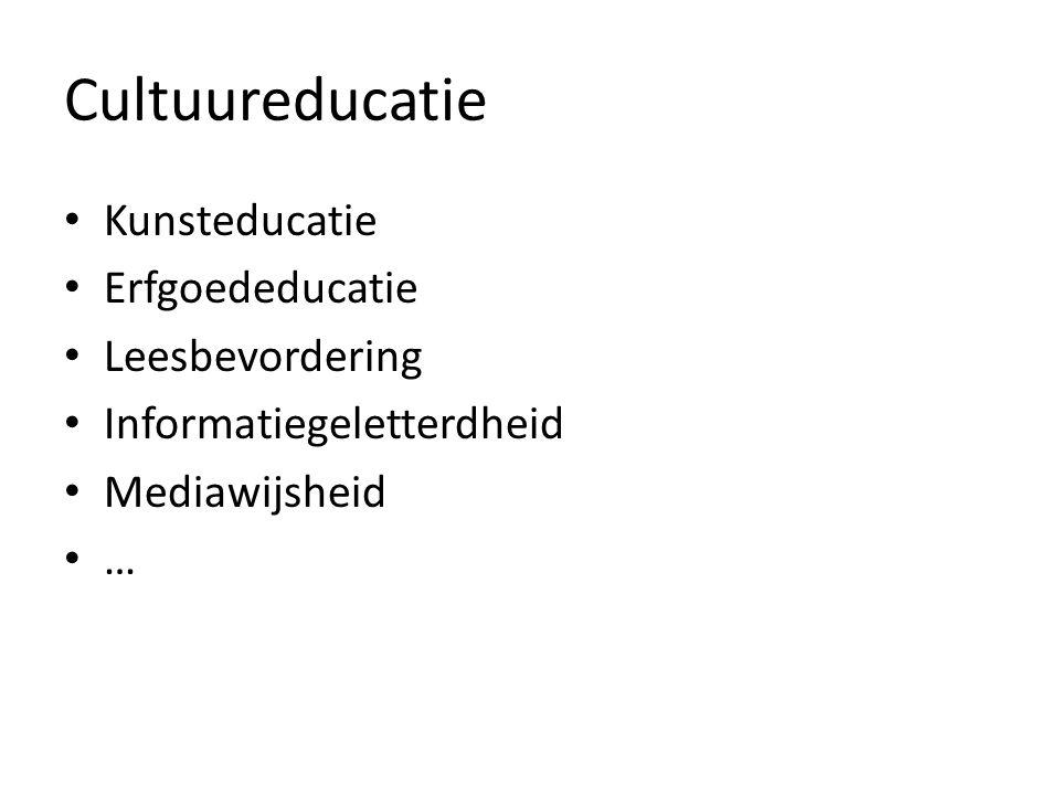 Cultuureducatie Kunsteducatie Erfgoededucatie Leesbevordering Informatiegeletterdheid Mediawijsheid …