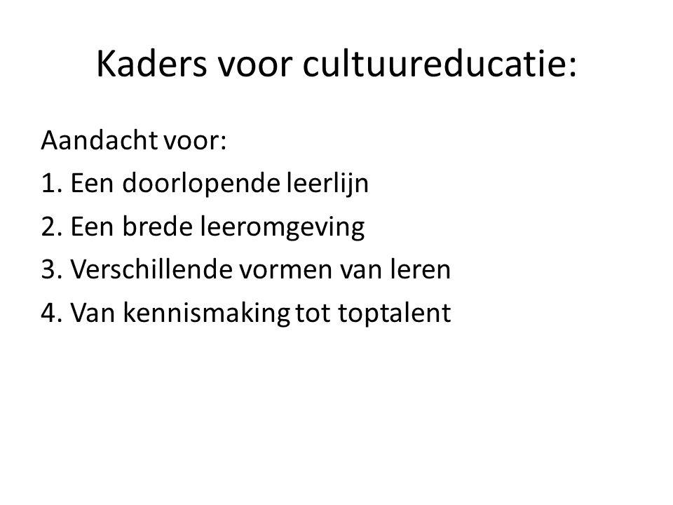 Kaders voor cultuureducatie: Aandacht voor: 1. Een doorlopende leerlijn 2. Een brede leeromgeving 3. Verschillende vormen van leren 4. Van kennismakin