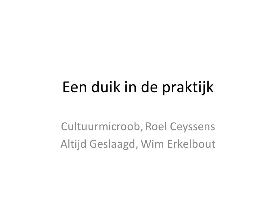 Een duik in de praktijk Cultuurmicroob, Roel Ceyssens Altijd Geslaagd, Wim Erkelbout