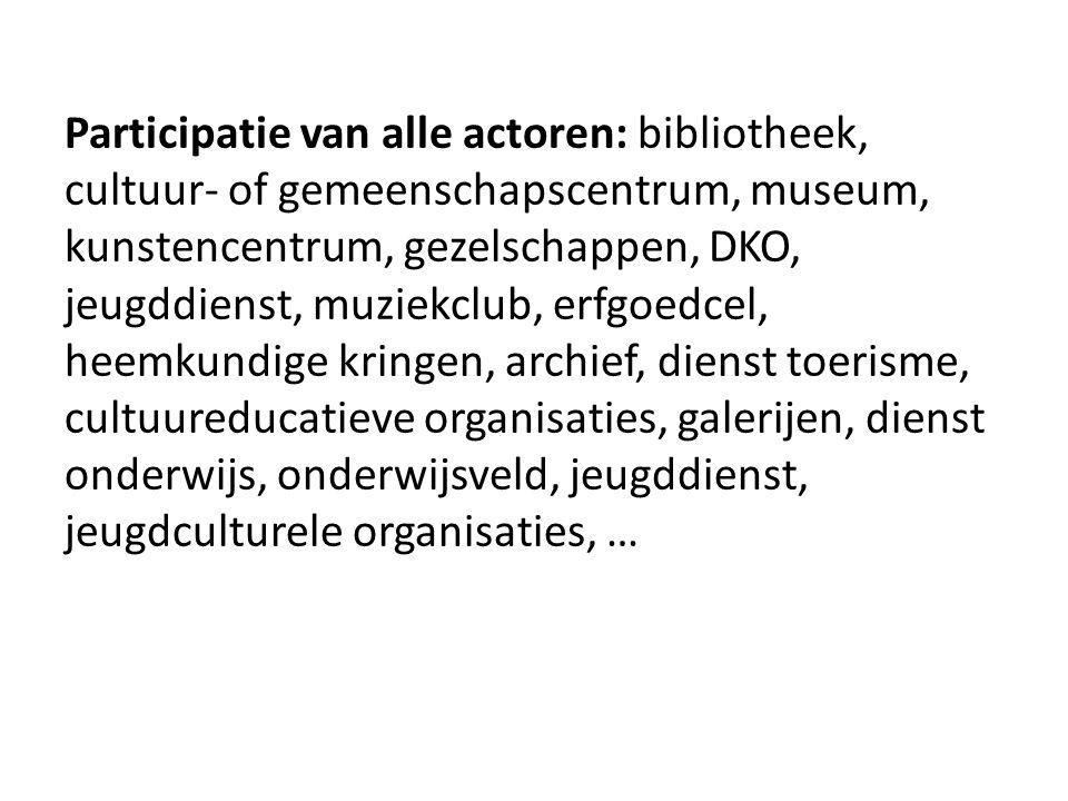 Participatie van alle actoren: bibliotheek, cultuur- of gemeenschapscentrum, museum, kunstencentrum, gezelschappen, DKO, jeugddienst, muziekclub, erfg