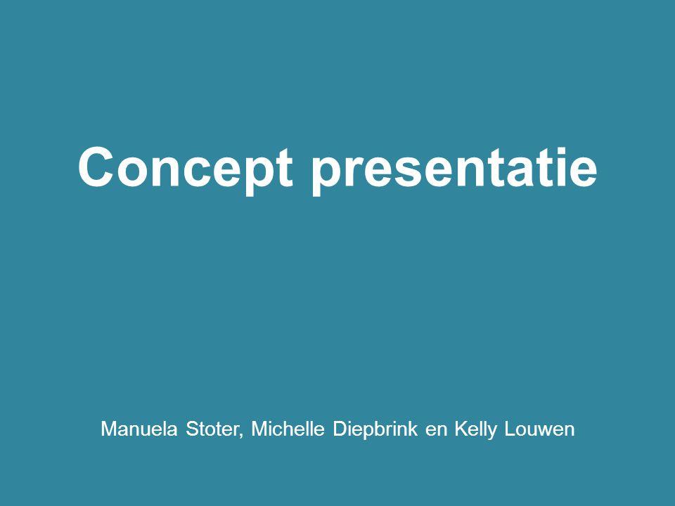 Concept presentatie Manuela Stoter, Michelle Diepbrink en Kelly Louwen