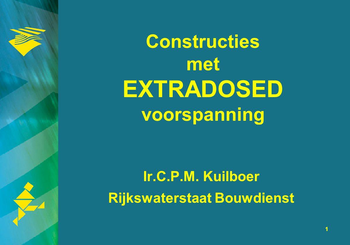 1 Ir.C.P.M. Kuilboer Rijkswaterstaat Bouwdienst Constructies met EXTRADOSED voorspanning