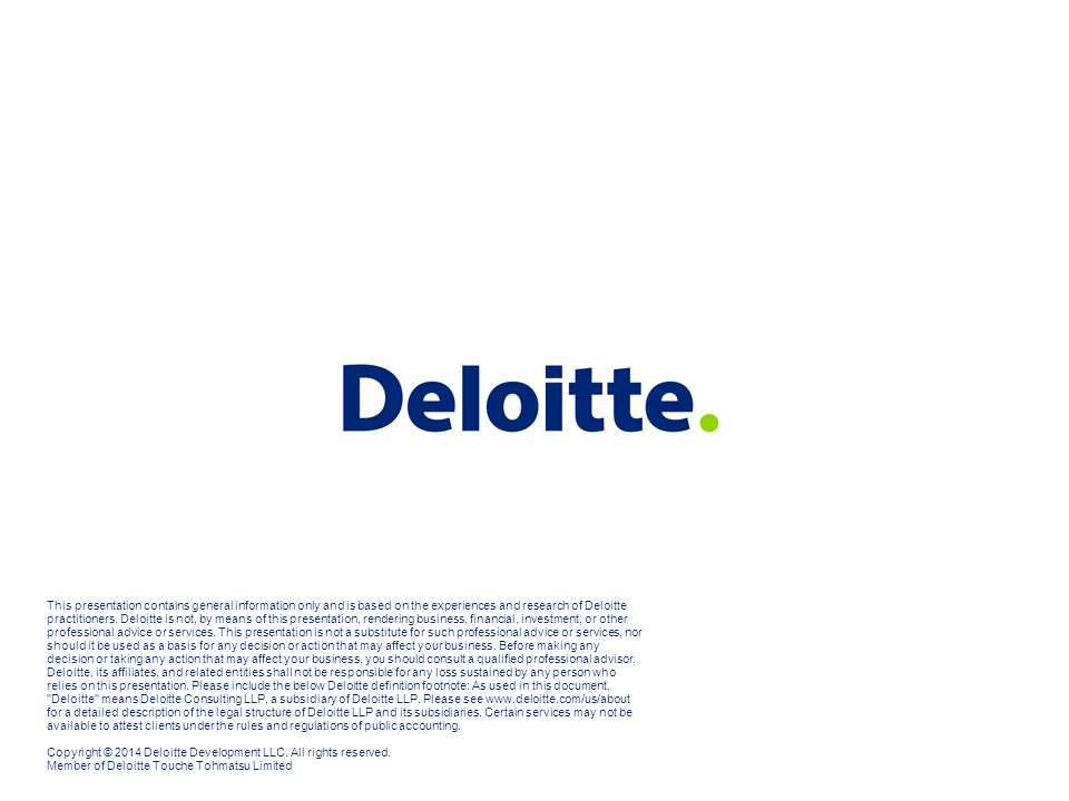 This presentation contains general information only and is based on the experiences and research of Deloitte practitioners.