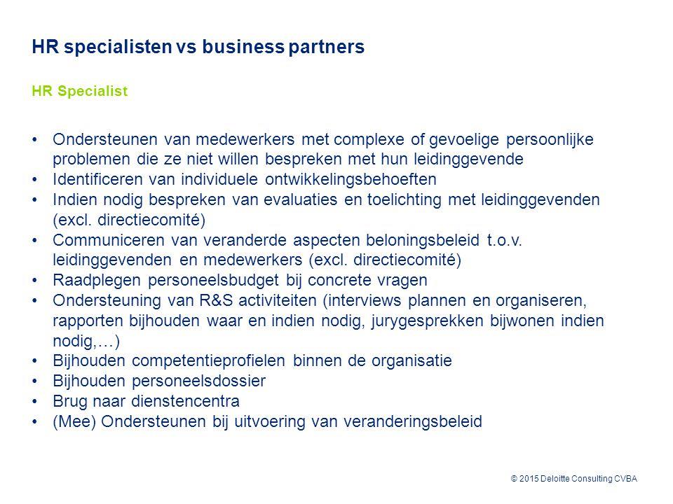 © 2015 Deloitte Consulting CVBA HR specialisten vs business partners HR Specialist Ondersteunen van medewerkers met complexe of gevoelige persoonlijke