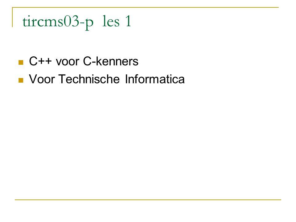 tircms03-p les 1 C++ voor C-kenners Voor Technische Informatica