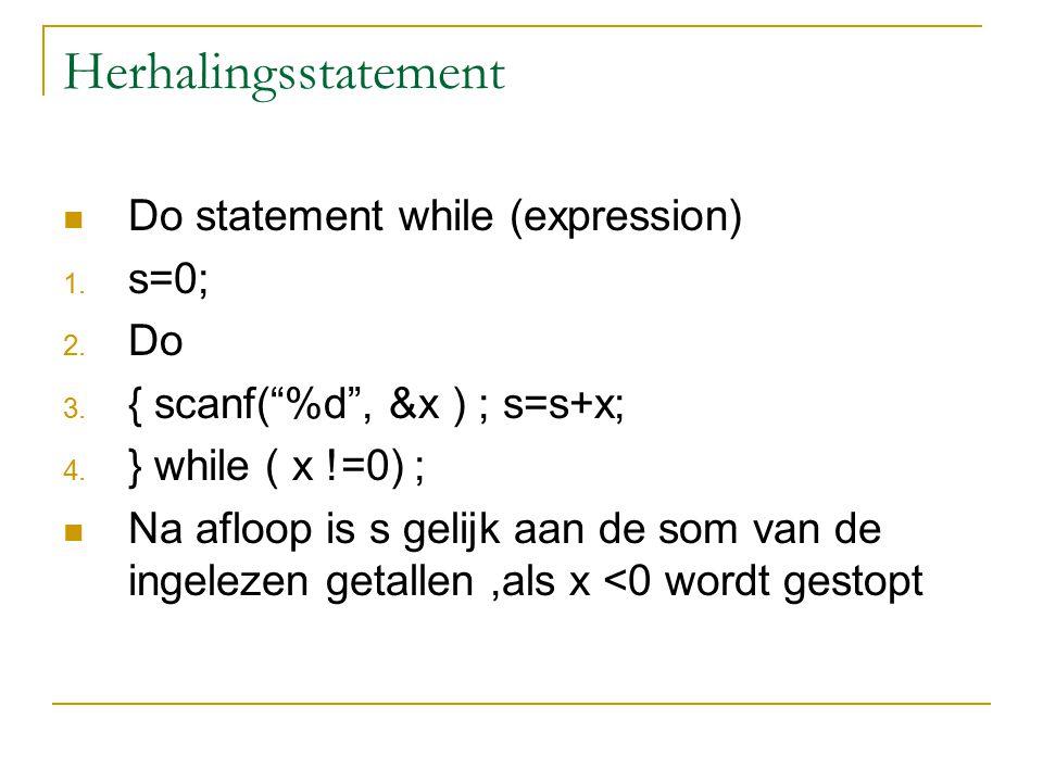 """Herhalingsstatement Do statement while (expression) 1. s=0; 2. Do 3. { scanf(""""%d"""", &x ) ; s=s+x; 4. } while ( x !=0) ; Na afloop is s gelijk aan de so"""