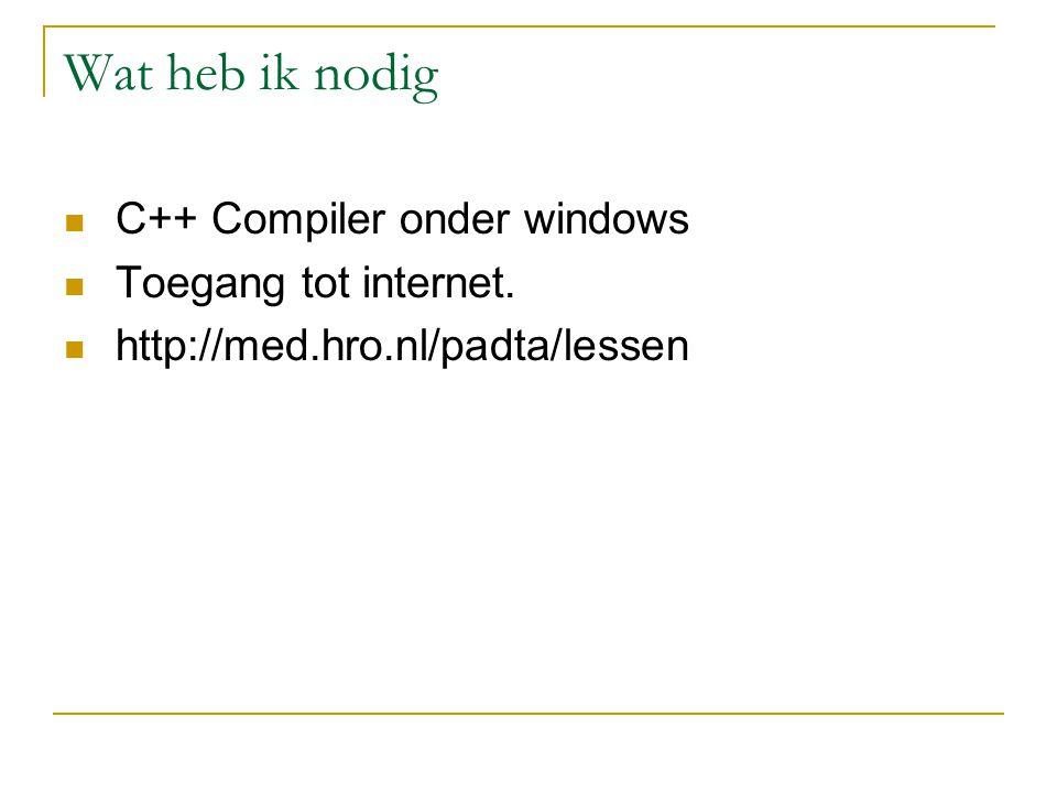 Wat heb ik nodig C++ Compiler onder windows Toegang tot internet. http://med.hro.nl/padta/lessen