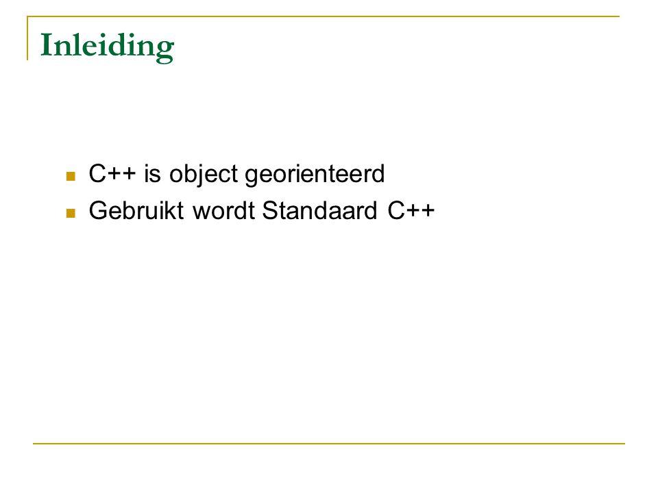 Inleiding C++ is object georienteerd Gebruikt wordt Standaard C++