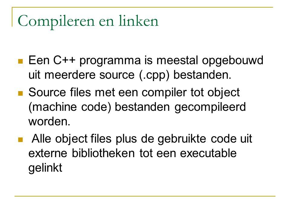 Compileren en linken Een C++ programma is meestal opgebouwd uit meerdere source (.cpp) bestanden. Source files met een compiler tot object (machine co