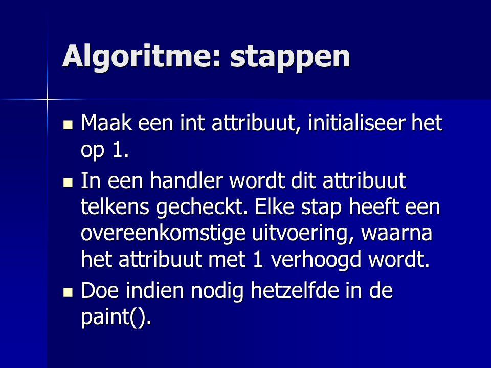 Algoritme: stappen Maak een int attribuut, initialiseer het op 1.