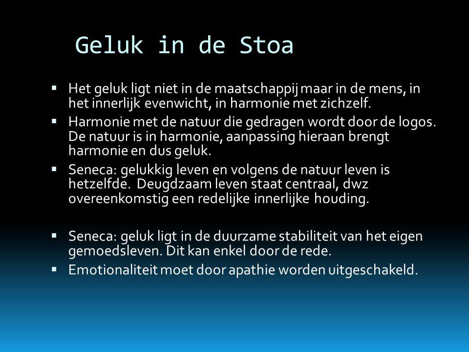 Geluk in de Stoa  Het geluk ligt niet in de maatschappij maar in de mens, in het innerlijk evenwicht, in harmonie met zichzelf.  Harmonie met de nat