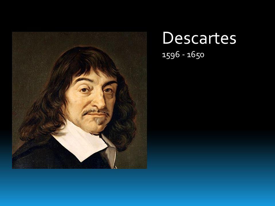 Descartes 1596 - 1650