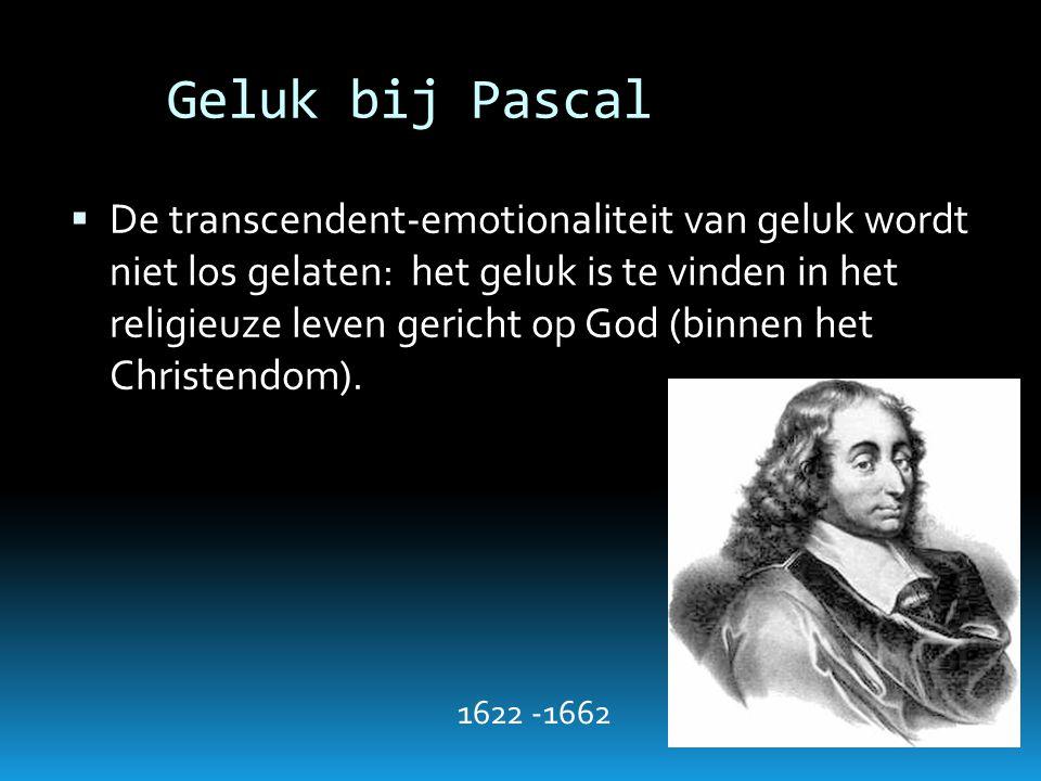 Geluk bij Pascal  De transcendent-emotionaliteit van geluk wordt niet los gelaten: het geluk is te vinden in het religieuze leven gericht op God (bin
