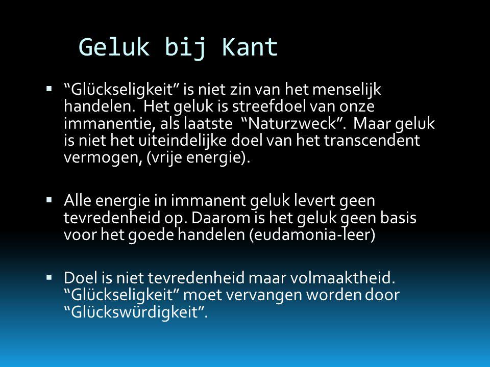 """Geluk bij Kant  """"Glückseligkeit"""" is niet zin van het menselijk handelen. Het geluk is streefdoel van onze immanentie, als laatste """"Naturzweck"""". Maar"""