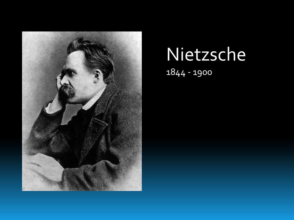 Nietzsche 1844 - 1900