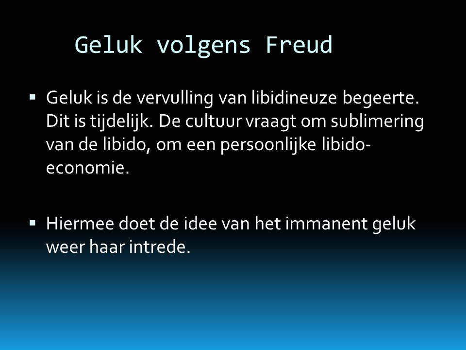Geluk volgens Freud  Geluk is de vervulling van libidineuze begeerte. Dit is tijdelijk. De cultuur vraagt om sublimering van de libido, om een persoo