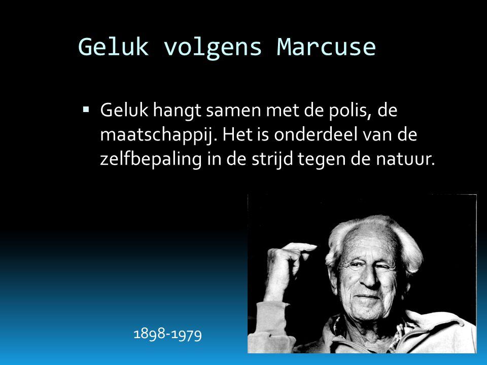 Geluk volgens Marcuse  Geluk hangt samen met de polis, de maatschappij. Het is onderdeel van de zelfbepaling in de strijd tegen de natuur. 1898-1979