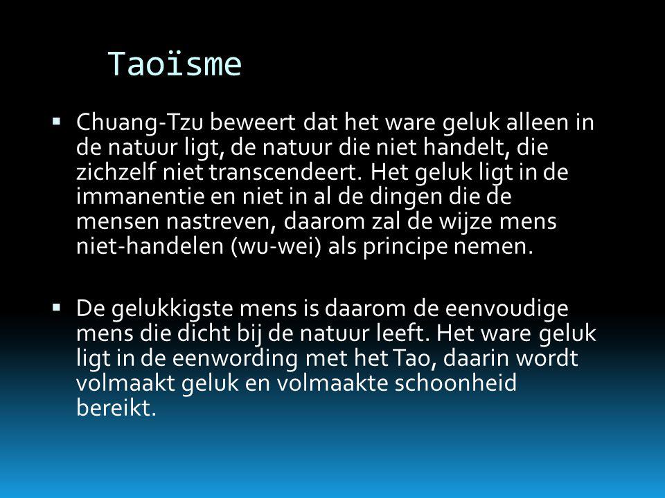 Taoïsme  Chuang-Tzu beweert dat het ware geluk alleen in de natuur ligt, de natuur die niet handelt, die zichzelf niet transcendeert. Het geluk ligt