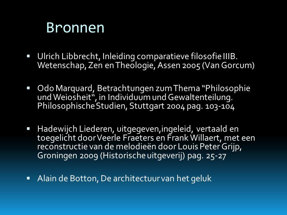 Bronnen  Ulrich Libbrecht, Inleiding comparatieve filosofie IIIB. Wetenschap, Zen en Theologie, Assen 2005 (Van Gorcum)  Odo Marquard, Betrachtungen
