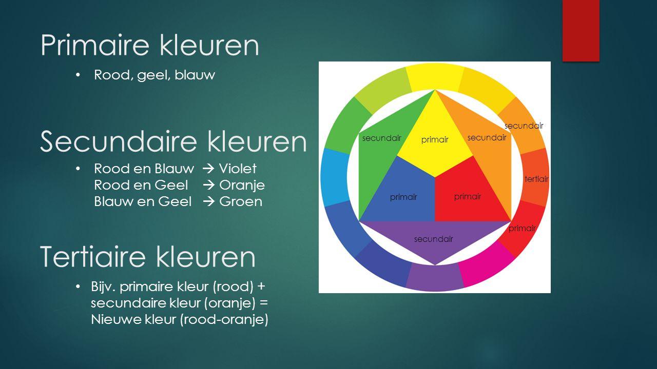 Primaire kleuren Secundaire kleuren Rood en Blauw  Violet Rood en Geel  Oranje Blauw en Geel  Groen Rood, geel, blauw Tertiaire kleuren Bijv. prima