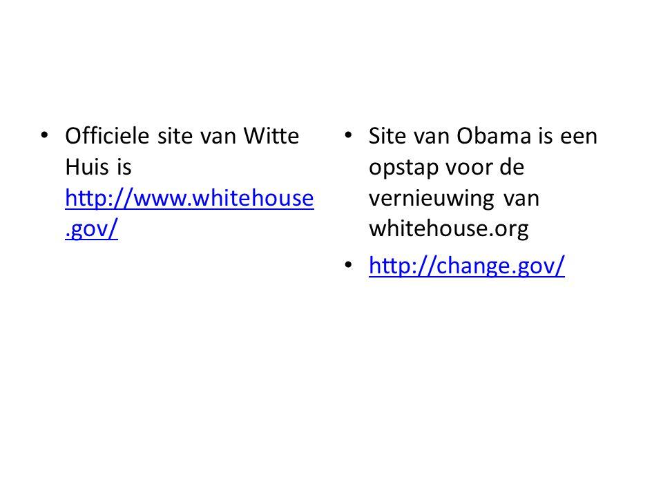 Officiele site van Witte Huis is http://www.whitehouse.gov/ http://www.whitehouse.gov/ Site van Obama is een opstap voor de vernieuwing van whitehouse.org http://change.gov/