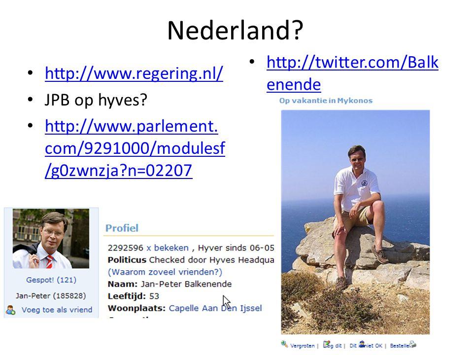 Nederland? http://www.regering.nl/ JPB op hyves? http://www.parlement. com/9291000/modulesf /g0zwnzja?n=02207 http://www.parlement. com/9291000/module
