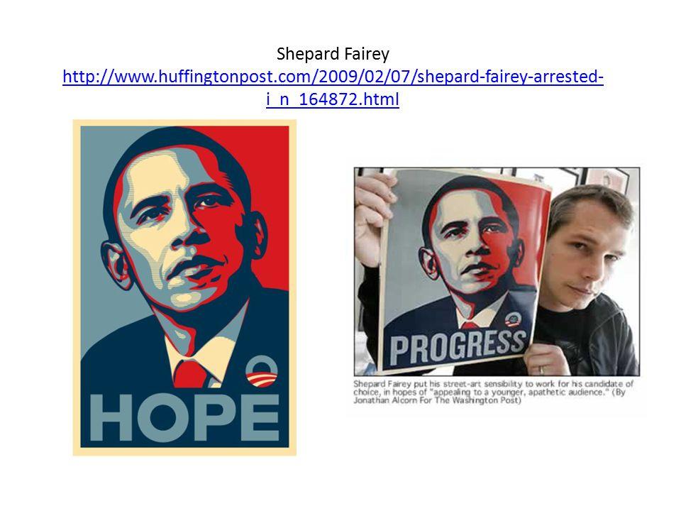 Shepard Fairey http://www.huffingtonpost.com/2009/02/07/shepard-fairey-arrested- i_n_164872.html http://www.huffingtonpost.com/2009/02/07/shepard-fairey-arrested- i_n_164872.html