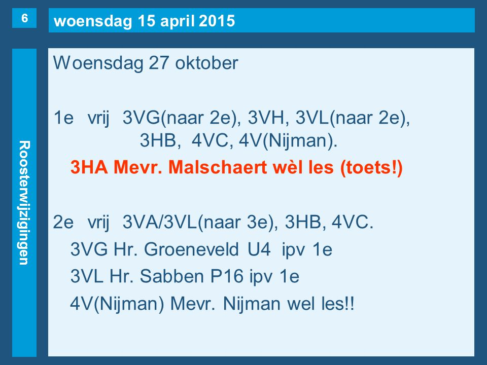 woensdag 15 april 2015 Roosterwijzigingen Woensdag 27 oktober 1evrij3VG(naar 2e), 3VH, 3VL(naar 2e), 3HB, 4VC, 4V(Nijman). 3HA Mevr. Malschaert wèl le