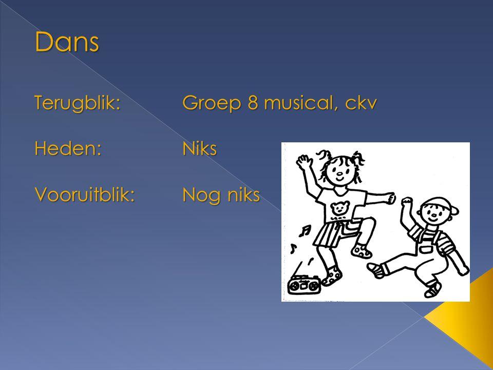 Dans Terugblik:Groep 8 musical, ckv Heden:Niks Vooruitblik:Nog niks