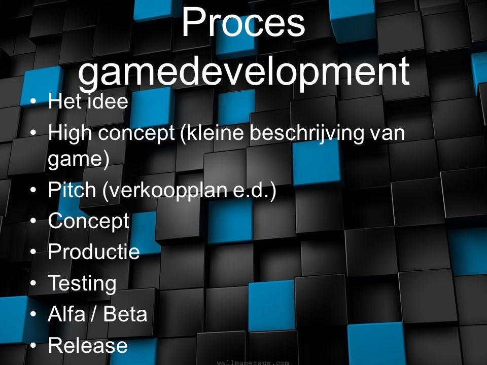 Proces gamedevelopment Het idee High concept (kleine beschrijving van game) Pitch (verkoopplan e.d.) Concept Productie Testing Alfa / Beta Release