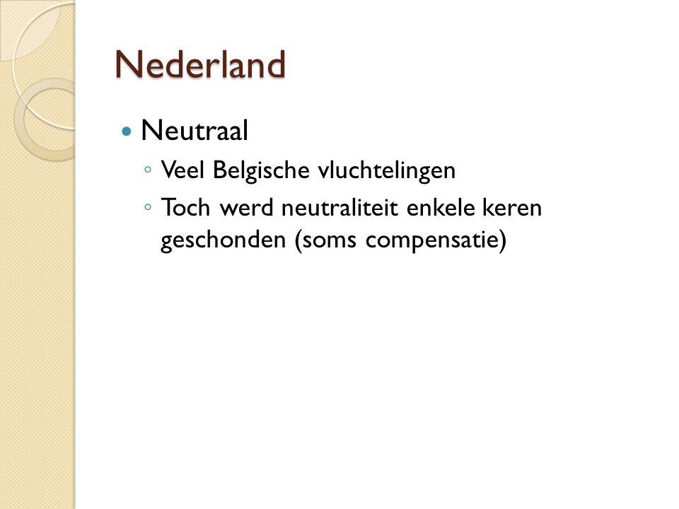 Nederland Neutraal ◦ Veel Belgische vluchtelingen ◦ Toch werd neutraliteit enkele keren geschonden (soms compensatie)