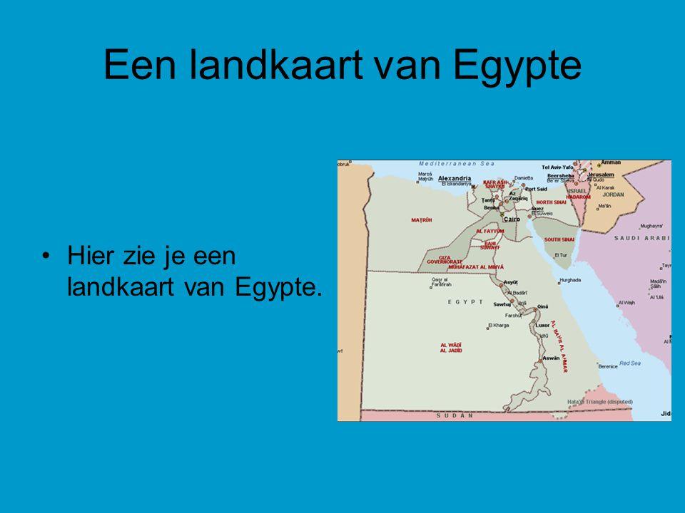 Een landkaart van Egypte Hier zie je een landkaart van Egypte.