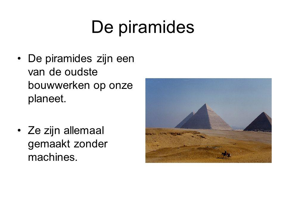 De piramides De piramides zijn een van de oudste bouwwerken op onze planeet.