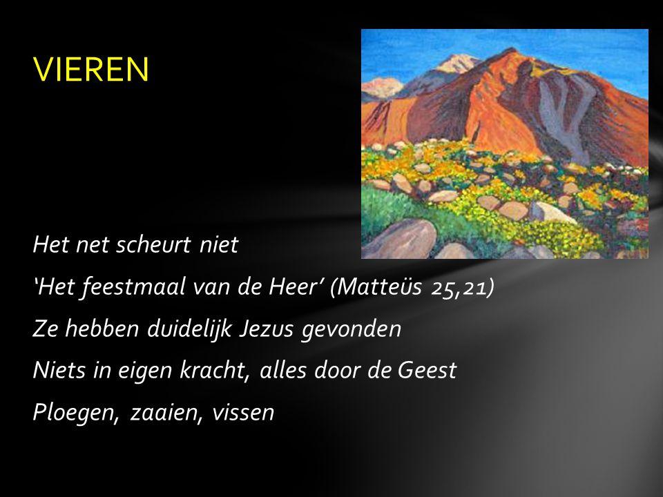 Het net scheurt niet 'Het feestmaal van de Heer' (Matteüs 25,21) Ze hebben duidelijk Jezus gevonden Niets in eigen kracht, alles door de Geest Ploegen