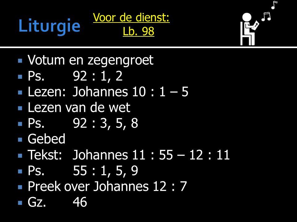  Votum en zegengroet  Ps.92 : 1, 2  Lezen:Johannes 10 : 1 – 5  Lezen van de wet  Ps.92 : 3, 5, 8  Gebed  Tekst:Johannes 11 : 55 – 12 : 11  Ps.55 : 1, 5, 9  Preek over Johannes 12 : 7  Gz.46 Voor de dienst: Lb.