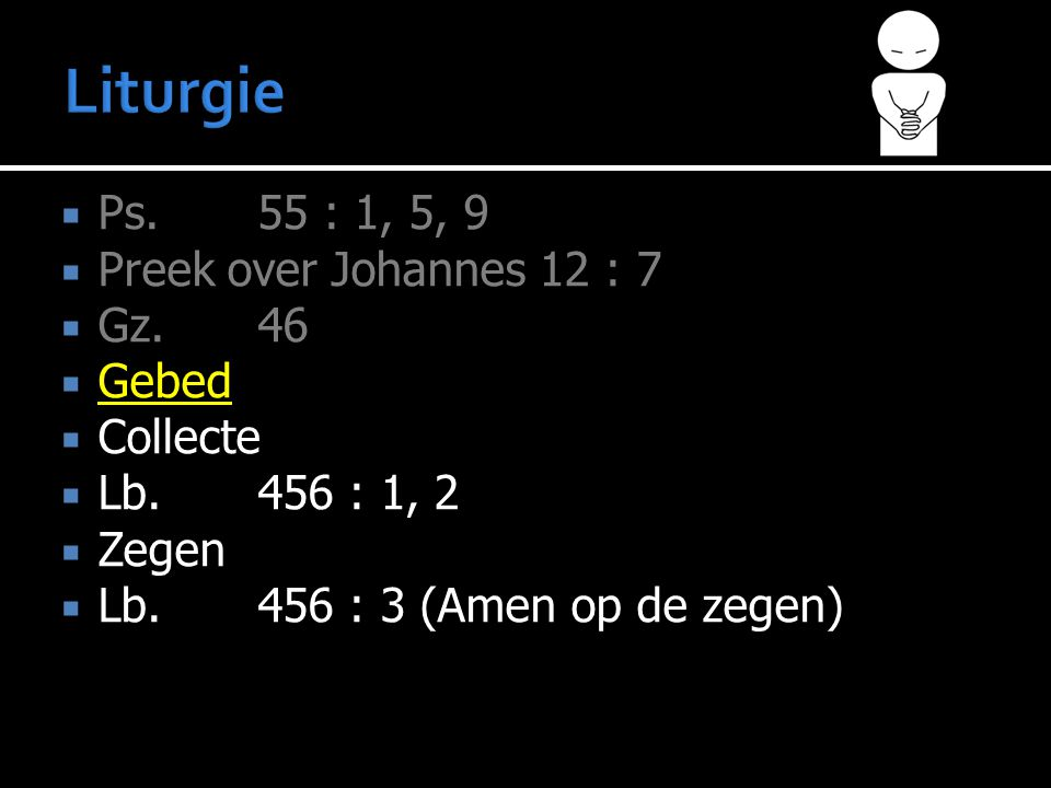  Ps.55 : 1, 5, 9  Preek over Johannes 12 : 7  Gz.46  Gebed  Collecte  Lb.456 : 1, 2  Zegen  Lb.456 : 3 (Amen op de zegen)