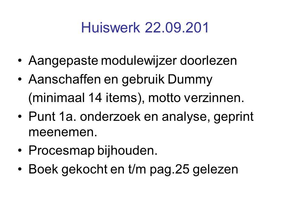 Huiswerk 22.09.201 Aangepaste modulewijzer doorlezen Aanschaffen en gebruik Dummy (minimaal 14 items), motto verzinnen.